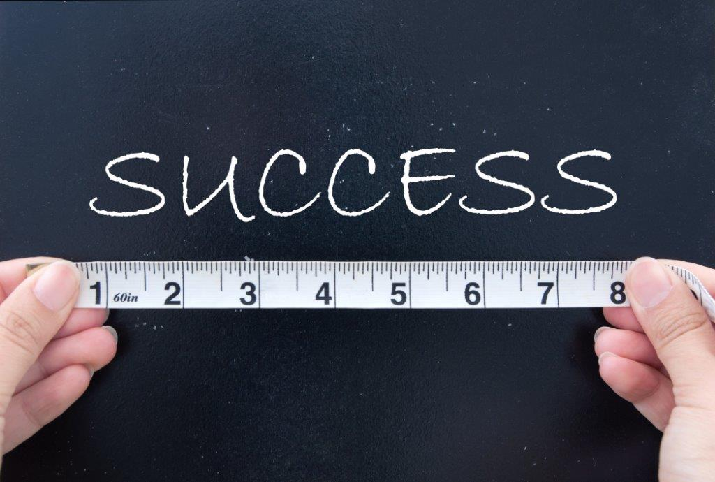 How to measure your success. What you measure gets done, and vice versa. We all want to achieve success. But how do you measure success?